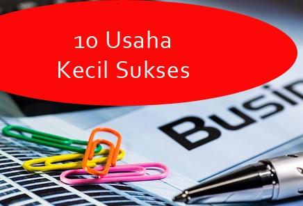 Ini Dia 10 Usaha Kecil Sukses